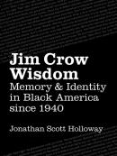 Jim Crow Wisdom: Memory and Identity in Black America Since 1940